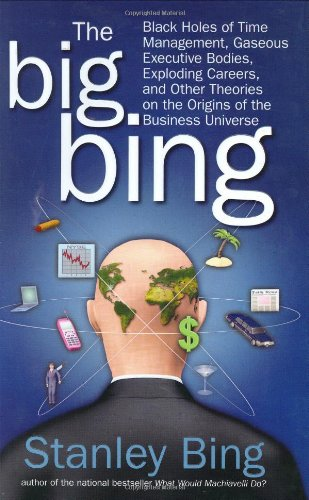 The Big Bing: Black Holes of Time Management, Gaseous Executive Bodies, Exploding Careers, and Other Theories on the Origins of the