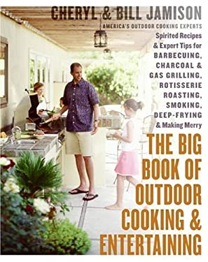 The Big Book of Outdoor Cooking and Entertaining: Spirited Recipes and Expert Tips for Barbecuing, Charcoal and Gas Grilling, Rotisserie Roasting, Smo 9780060737849