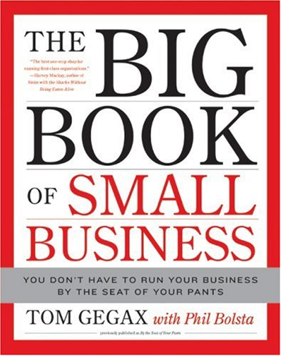 The Big Book of Small Business: You Don't Have to Run Your Business by the Seat of Your Pants 9780061206696