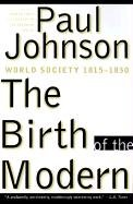 The Birth of the Modern: World Society 1815-1830 9780060922825