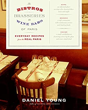 The Bistros, Brasseries, and Wine Bars of Paris: Everyday Recipes from the Real Paris 9780060590734