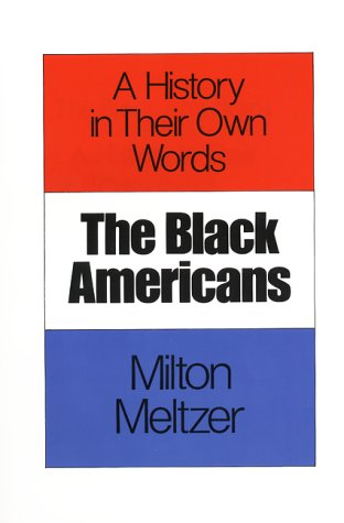 The Black Americans: A History in Their Own Words