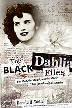 The Black Dahlia Files: The Mob, the Mogul, and the Murder That Transfixed Los Angeles 9780060582494