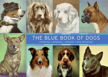 The Blue Book of Dogs: Sporting, Working, Herding, Non-Sporting