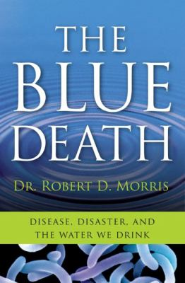 The Blue Death: Disease, Disaster, and the Water We Drink 9780060730895
