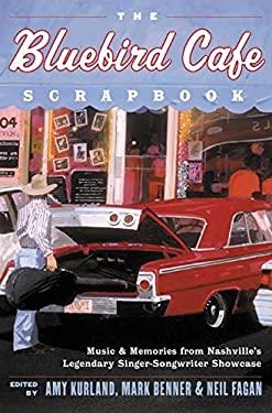 The Bluebird Cafe Scrapbook: Music and Memories from Nashville's Legendary Singer-Songwriter Showcase