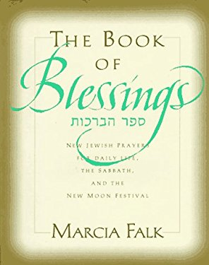 The Book of Blessings: New Jewish Prayers for Daily Life, the Sabbath, and the New Moon Festival = [Sefer Ha-Berakhot: Sidur Be-Girsah Hadash