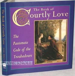The Book of Courtly Love: The Passionate Code of the Troubadours