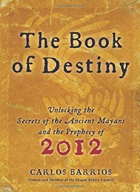 The Book of Destiny: Unlocking the Secrets of the Ancient Mayans and the Prophecy of 2012 9780061574146