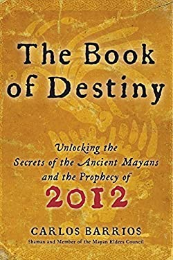 The Book of Destiny: Unlocking the Secrets of the Ancient Mayans and the Prophecy of 2012 9780061833830