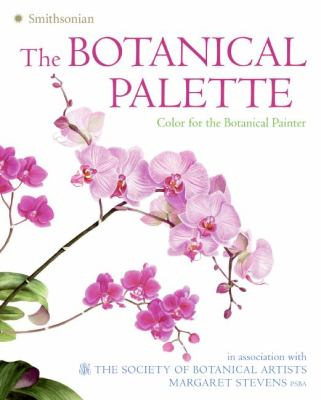 The Botanical Palette: Color for the Botanical Painter