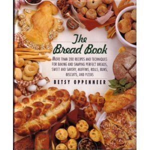 The Bread Book: More Than 200 Recipes and Techniques for Baking and Shaping Perfect Breads, Sweet...