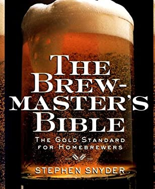 The Brewmaster's Bible: Gold Standard for Home Brewers, the 9780060952167
