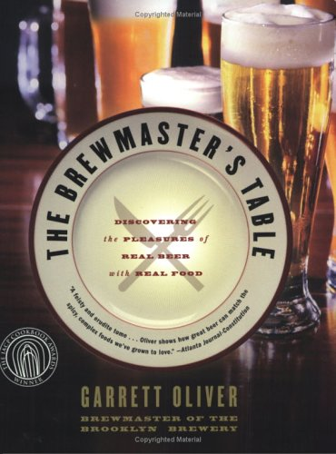 The Brewmaster's Table: Discovering the Pleasures of Real Beer with Real Food 9780060005719