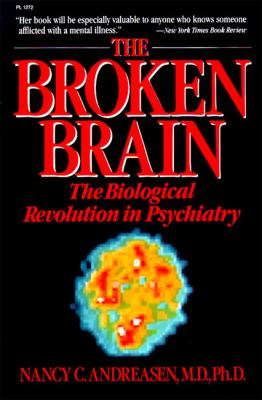 The Broken Brain: The Biological Revolution in Psychiatry 9780060912727
