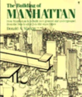 The Building of Manhattan: How Manhattan Was Built, Overground, from the Dutch Settlers to the Skyscraper