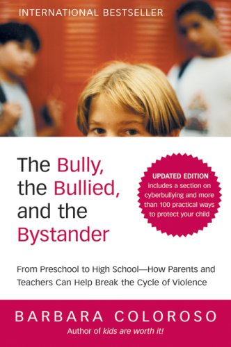 The Bully, the Bullied, and the Bystander: From Preschool to Highschool--How Parents and Teachers Can Help Break the Cycle of Violence 9780061744600
