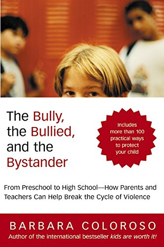 The Bully, the Bullied, and the Bystander: From Preschool to High School--How Parents and Teachers Can Help Break the Cycle of Violence 9780060014308