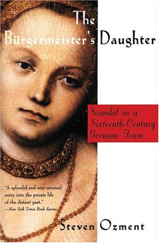 The Burgermeister's Daughter: Scandal in a Sixteenth-Century German Town 9780060977214