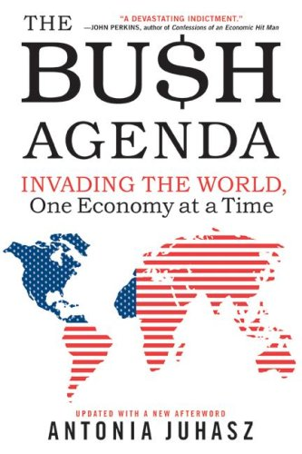 The Bush Agenda: Invading the World, One Economy at a Time 9780060878788