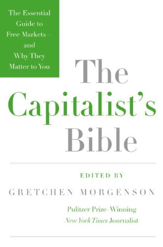 The Capitalist's Bible: The Essential Guide to Free Markets--And Why They Matter to You 9780061560989