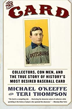 The Card: Collectors, Con Men, and the True Story of History's Most Desired Baseball Card 9780061123931