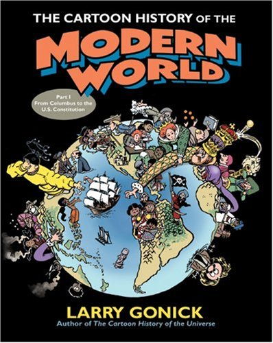 The Cartoon History of the Modern World Part 1: From Columbus to the U.S. Constitution 9780060760045