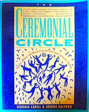 The Ceremonial Circle: Practice, Ritual, and Renewal for Personal and Community Healing