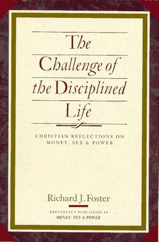 The Challenge of the Disciplined Life: Christian Reflections on Money, Sex, and Power