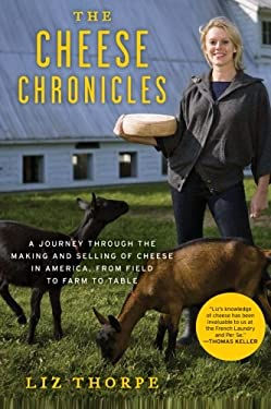 The Cheese Chronicles: A Journey Through the Making and Selling of Cheese in America, from Field to Farm to Table 9780061451164