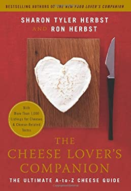 The Cheese Lover's Companion: The Ultimate A-To-Z Cheese Guide with More Than 1,000 Listings for Cheeses & Cheese-Related Terms 9780060537043