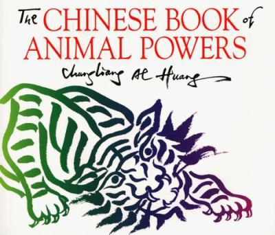 The Chinese Book of Animal Powers Al Chung-liang Huang