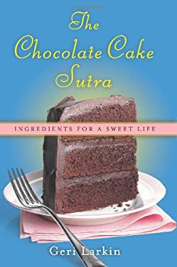 The Chocolate Cake Sutra: Ingredients for a Sweet Life 9780060836955