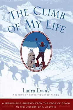 The Climb of My Life: A Miraculous Journey from the Edge of Death to the Victory of a Lifetime