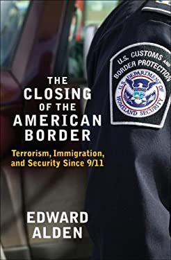 The Closing of the American Border: Terrorism, Immigration, and Security Since 9/11 9780061558399