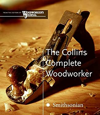 The Collins Complete Woodworker: A Detailed Guide to Design, Techniques, and Tools for the Beginner and Expert