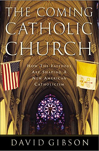 The Coming Catholic Church: How the Faithful Are Shaping a New American Catholicism