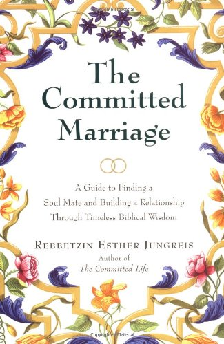 The Committed Marriage: A Guide to Finding a Soul Mate and Building a Relationship Through Timeless Biblical Wisdom