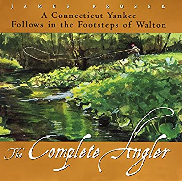 The Complete Angler: A Connecticut Yankee Follows in the Footsteps of Walton