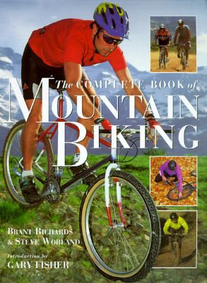 The Complete Book of Mountain Biking: The Indispensable Guide to Selecting the Right Bike, Riding Techniques, Essential Maintenance, and Emergency Rep