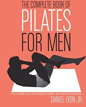 The Complete Book of Pilates for Men: The Lifetime Plan for Strength, Power, and Peak Performance