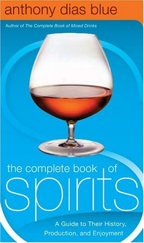 The Complete Book of Spirits: A Guide to Their History, Production, and Enjoyment