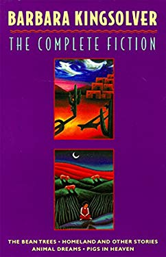 The Complete Fiction (Boxed Set): The Bean Trees, Homeland, Animal Dreams, Pigs in Heaven