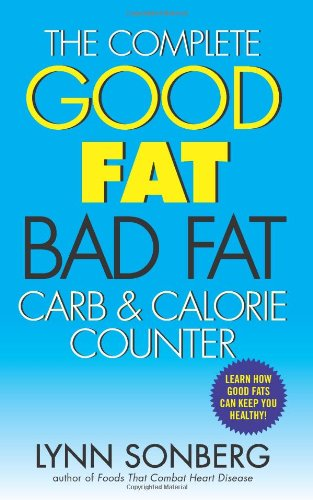 The Complete Good Fat/Bad Fat, Carb & Calorie Counter