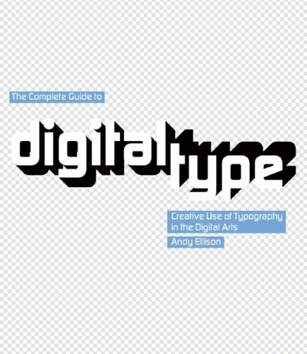 The Complete Guide to Digital Type: Creative Use of Typography in the Digital Arts 9780060727925