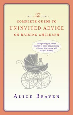 The Complete Guide to Uninvited Advice on Raising Children 9780061123948