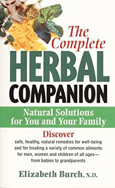 The Complete Herbal Companion: Natural Solutions for You and Your Family