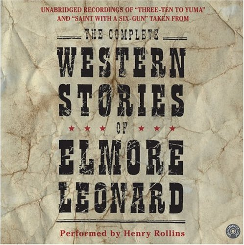 The Complete Western Stories of Elmore Leonard CD: The Complete Western Stories of Elmore Leonard CD 9780060757656