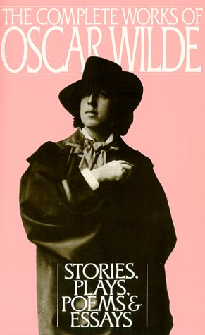The Complete Works of Oscar Wilde: Stories, Plays, Poems & Essays 9780060963934