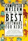 The Computer Museum Guide to the Best Software for Kids: More Than 200 Reviews for Windows, Macintosh and DOS Computers Including the Best CD-ROMs